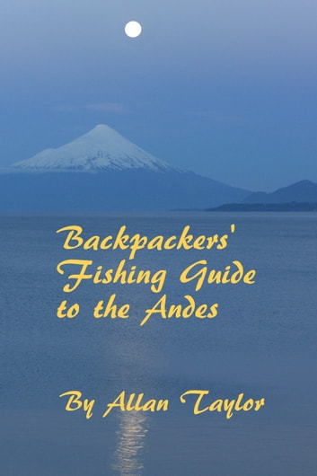 Backpackers' Fishing Guide to the Andes ebook by Allan Taylor