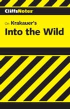 CliffsNotes on Krakauer's Into the Wild ebook by Adam Sexton