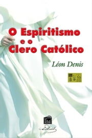 O Espiritismo e o Clero Católico ebook by Kobo.Web.Store.Products.Fields.ContributorFieldViewModel