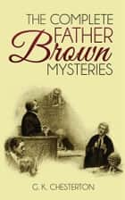 The Complete Father Brown Mysteries ebook by G. K. Chesterton