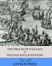 The Pirate of Panama ebook by William MacLeod Raine