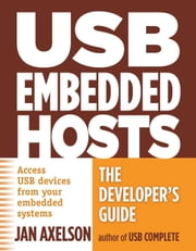 USB Embedded Hosts: The Developer's Guide ebook by Axelson, Jan