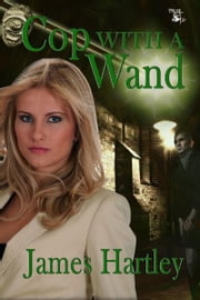 Cop With A Wand ebook by James Hartley