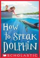 How to Speak Dolphin ebook by Ginny Rorby
