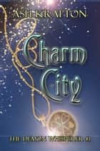 Charm City - The Demon Whisperer #1 ebook by Ash Krafton