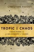 Tropic of Chaos ebook by Christian Parenti