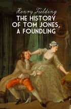 The History of Tom Jones, A Foundling (Annotated) ebook by Henry Fielding