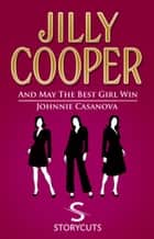 And May The Best Girl Win/Johnnie Casanova (Storycuts) ebook by Jilly Cooper OBE