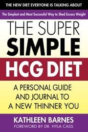The Super Simple HCG Diet - A Personal Guide and Journal to a New Thinner You ebook by Kathleen Barnes