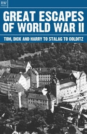 Great Escapes of World War II - Tom Dick and Harry to Stalag to Colditz ebook by Freya Hardy