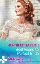 Best Friend to Perfect Bride (Mills & Boon Medical) ebook by Jennifer Taylor