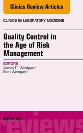 Quality Control in the age of Risk Management, An Issue of Clinics in Laboratory Medicine, ebook by