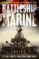 Battleship Marine-A Combat History of the USS Wisconsin in Desert Storm ebook by Kent S Ralston