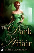 The Dark Affair: Mad Passions Book 3 ebook by Maire Claremont
