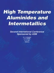 High Temperature Aluminides and Intermetallics: Proceedings of the Second International ASM Conference on High Temperature Aluminides and Intermetalli ebook by Whang, S.H.