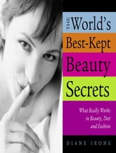 The World's Best-Kept Beauty Secrets - What Really Works in Beauty, Diet & Fashion ebook by Diane Irons