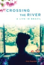 Crossing the River - A Life in Brazil ebook by Amy Ragsdale