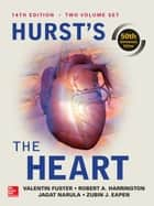 Hurst's the Heart, 14th Edition: Two Volume Set ebook by Valentin Fuster, Robert A. Harrington, Jagat Narula,...