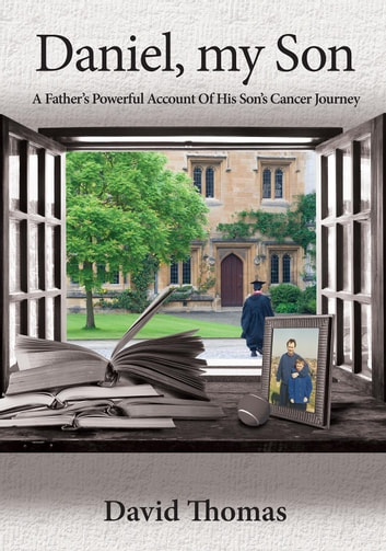 Daniel, My Son - A Father's Powerful Account Of His Son's Cancer Journey ebook by David Thomas