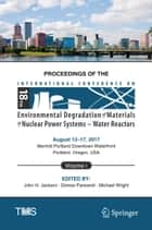 Proceedings of the 18th International Conference on Environmental Degradation of Materials in Nuclear Power Systems – Water Reactors - Volume 1 ebook by John H Jackson, Denise Paraventi, Michael Wright