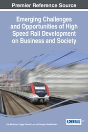 Emerging Challenges and Opportunities of High Speed Rail Development on Business and Society ebook by Raj Selladurai,Peggy Daniels Lee,George VandeWerken