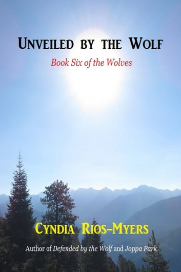Unveiled by the Wolf: Book Six of the Wolves ebook by Cyndia Rios-Myers