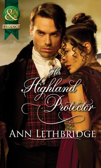 Her Highland Protector (Mills & Boon Historical) (The Gilvrys of Dunross) ebook by Ann Lethbridge