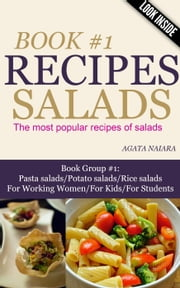#1 SALADS RECIPES - The most popular recipes of salads - Books #1: You Still Have Breakfast/Lunch/Dinner In ONE, #1 ebook by Agata Naiara