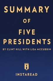 Five Presidents - by Clint Hill with Lisa McCubbin | Summary & Analysis ebook by Instaread