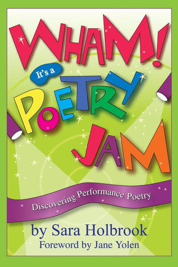 Wham! It's a Poetry Jam - Discovering Performance Poetry ebook by Sara Holbrook