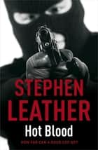Hot Blood (The 4th Spider Shepherd Thriller) - The 4th Spider Shepherd Thriller ebook by Stephen Leather