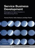 Service Business Development ebook by Thomas Fischer,Heiko Gebauer,Elgar Fleisch