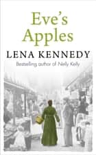 Eve's Apples - A charming tale of love and devotion against all odds ebook by Lena Kennedy