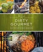 Dirty Gourmet - Food for Your Outdoor Adventures ebook by Dirty Gourmet, Emily Nielson, Aimee Trudeau, Mai-Yan Kwan