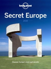 Secret Europe 2016 - Discover Europe's Best Kept Secrets ebook by Lonely Planet