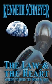 The Law & the Heart - Stories to Bend the Mind and Soul ebook by Kenneth Schneyer