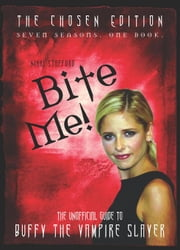 Bite Me! The Unofficial Guide to the World of Buffy the Vampire Slayer ebook by Stafford, Nikki