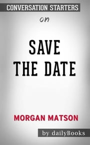 Save the Date: by Morgan Matson | Conversation Starters ebook by Abram H. Dailey