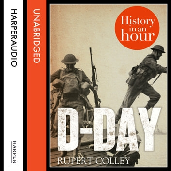 D-Day: History in an Hour audiobook by Rupert Colley