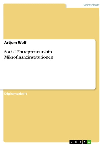 Social Entrepreneurship. Mikrofinanzinstitutionen ebook by Artjom Wolf