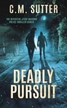 Deadly Pursuit ebook by C. M. Sutter