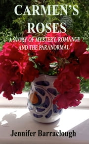 Carmen's Roses: A Story of Mystery, Romance and the Paranormal ebook by Jennifer Barraclough