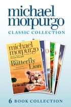 The Classic Morpurgo Collection (six novels): Kaspar; Born to Run; The Butterfly Lion; Running Wild; Alone on a Wide, Wide Sea; Farm Boy ebook by Michael Morpurgo