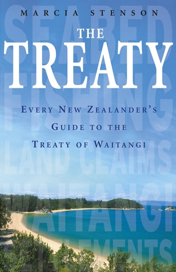 The Treaty - Every New Zealander's Guide to the Treaty of Waitangi ebook by Marcia Stenson