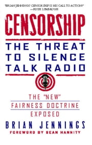 Censorship - The Threat to Silence Talk Radio ebook by Brian Jennings,Sean Hannity