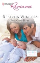 Along Came Twins... ebook by Rebecca Winters