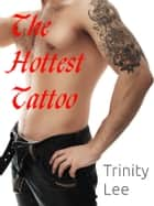 The Hottest Tattoo ebook by Trinity Lee
