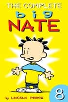 The Complete Big Nate: #8 ebook by Lincoln Peirce