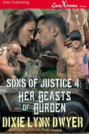 Sons of Justice 4: Her Beasts of Burden ebook by Dixie Lynn Dwyer