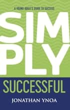 SIMPLY SUCCESSFUL ebook by Jonathan Ynoa